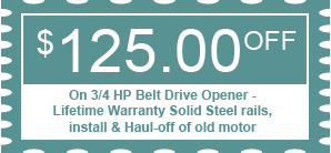 $125.00 OFF - On 3/4 HP Belt Drive Opener - Lifetime Warranty Solid Steel rails, install & Haul-off of old motor